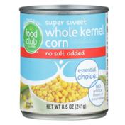 Food Club No Salt Added Super Sweet Whole Kernel Corn