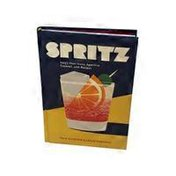 Ten Speed Press Spritz Italy's Most Iconic Aperitivo Cocktail With Recipes Hardcover Book