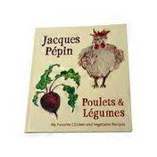 Sur La Table Poulets & Legumes: My Favorite Chicken & Vegetable Recipes Cookbook by Jacques Pepin