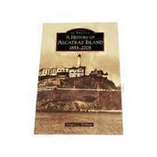 Arcadia Publishing A History of Alcatraz Island 1853-2008 Images of America California by Gregory L. Wellman