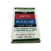 Dr. Susan E. Brown &  Larry Trivieri Jr The Acid-Alkaline Food Guide: A Quick Reference to Foods & Their Effect on pH Levels