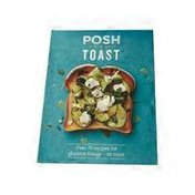 Quadrille Publishing Posh Toast: Over 70 Recipes for Glorious Things