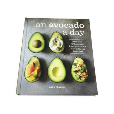 Sasquatch Books An Avocado a Day: More than 70 Recipes for Enjoying Nature's Most Delicious Superfood